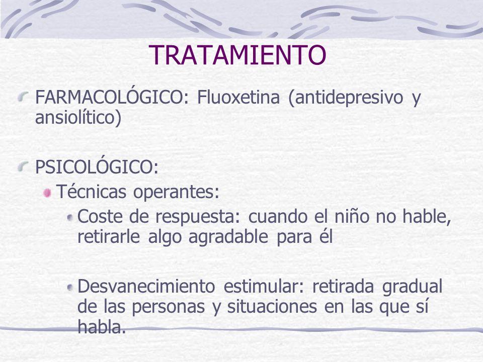 TRATAMIENTO FARMACOLÓGICO: Fluoxetina (antidepresivo y ansiolítico) PSICOLÓGICO: Técnicas operantes: Coste de respuesta: cuando el niño no hable, reti