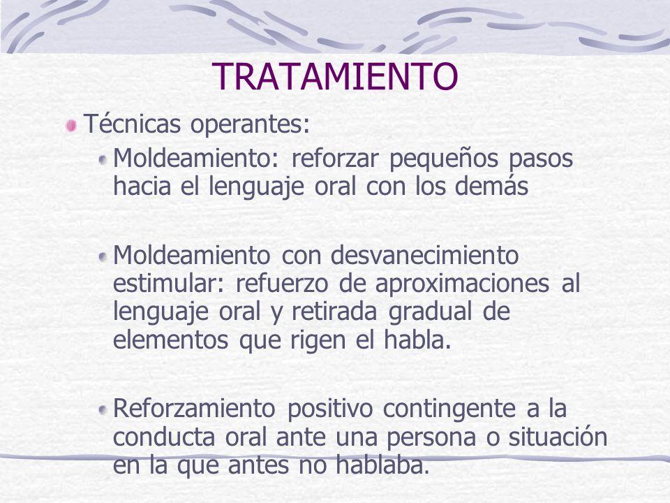 TRATAMIENTO Técnicas operantes: Moldeamiento: reforzar pequeños pasos hacia el lenguaje oral con los demás Moldeamiento con desvanecimiento estimular: