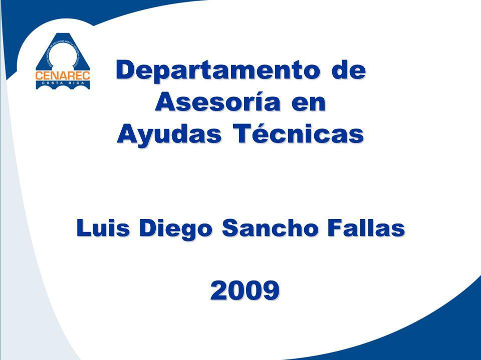 Departamento de Asesoría en Ayudas Técnicas Luis Diego Sancho Fallas 2009