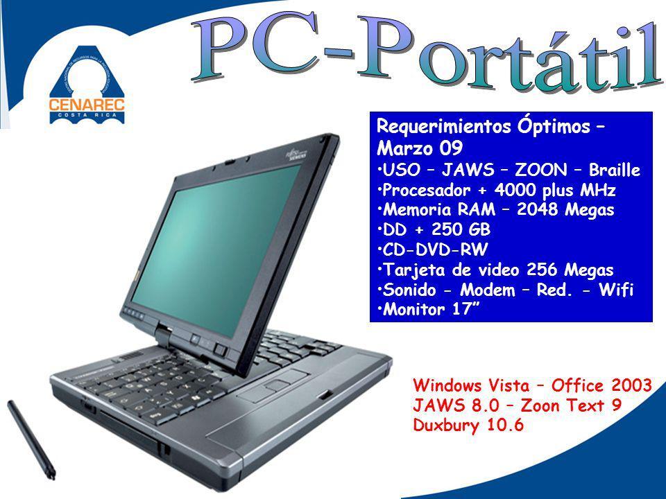 Requerimientos Óptimos – Marzo 09 USO – JAWS – ZOON – Braille Procesador + 4000 plus MHz Memoria RAM – 2048 Megas DD + 250 GB CD-DVD-RW Tarjeta de video 256 Megas Sonido - Modem – Red.