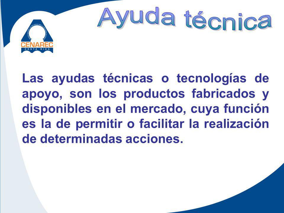 Las ayudas técnicas o tecnologías de apoyo, son los productos fabricados y disponibles en el mercado, cuya función es la de permitir o facilitar la realización de determinadas acciones.