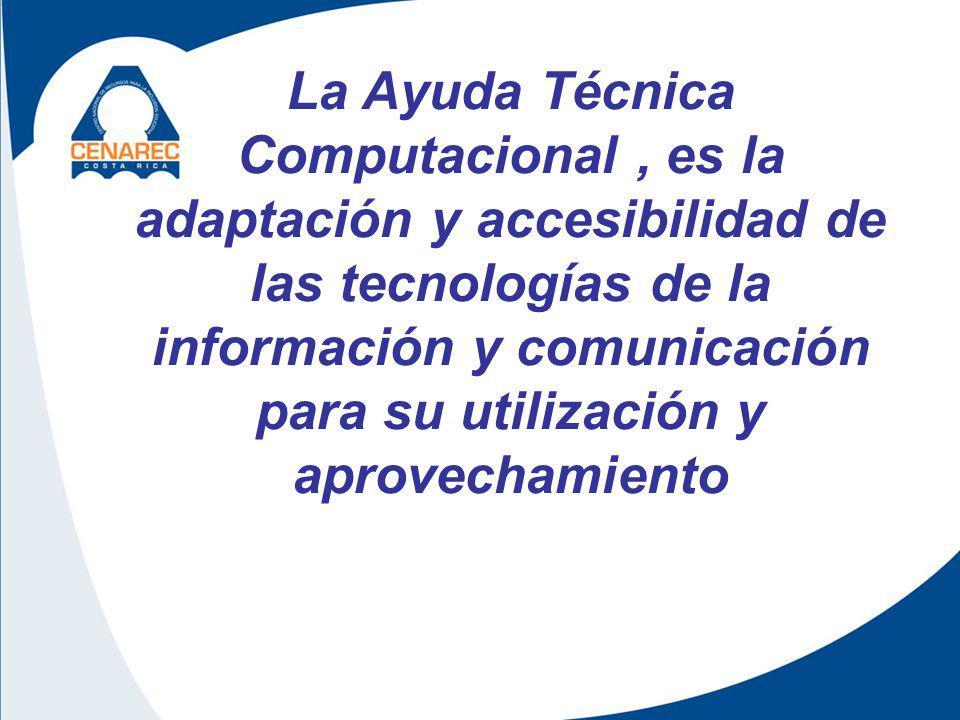 La Ayuda Técnica Computacional, es la adaptación y accesibilidad de las tecnologías de la información y comunicación para su utilización y aprovechamiento