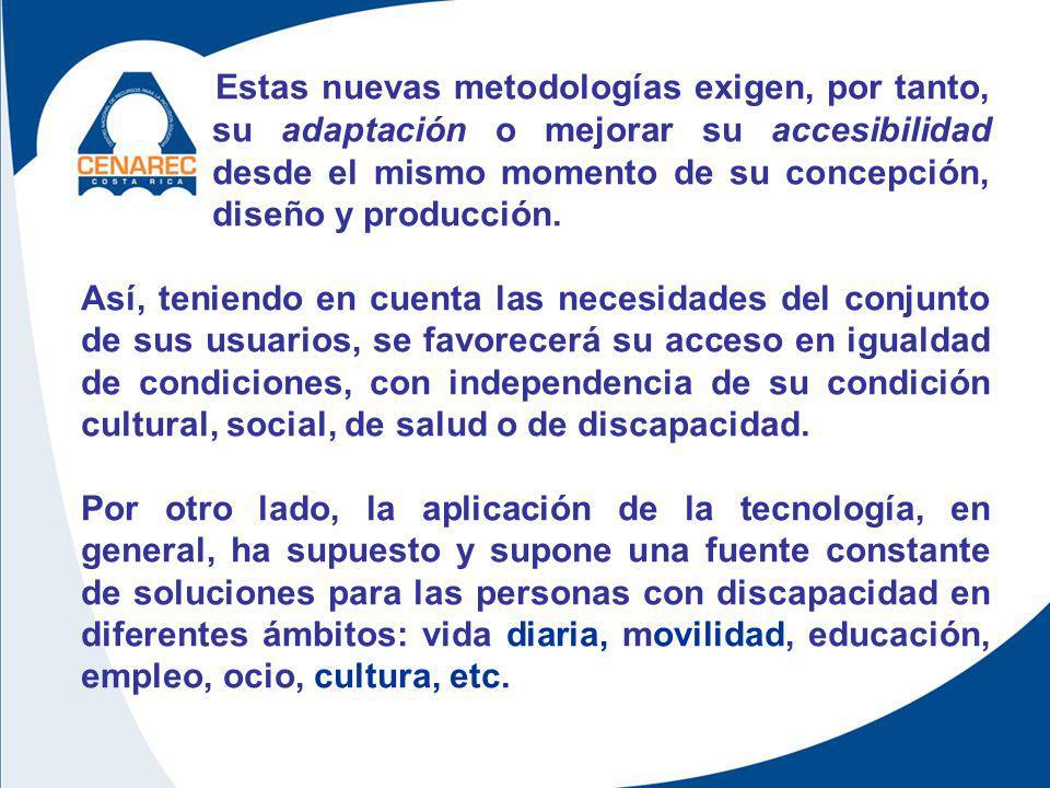 Estas nuevas metodologías exigen, por tanto, su adaptación o mejorar su accesibilidad desde el mismo momento de su concepción, diseño y producción.