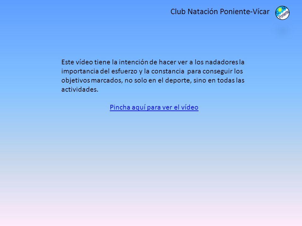 Club Natación Poniente-Vícar Este vídeo tiene la intención de hacer ver a los nadadores la importancia del esfuerzo y la constancia para conseguir los