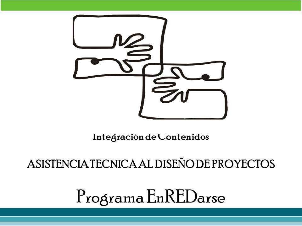 Integración de Contenidos ASISTENCIA TECNICA AL DISEÑO DE PROYECTOS Programa EnREDarse