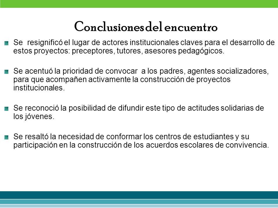Conclusiones del encuentro Se resignificó el lugar de actores institucionales claves para el desarrollo de estos proyectos: preceptores, tutores, ases