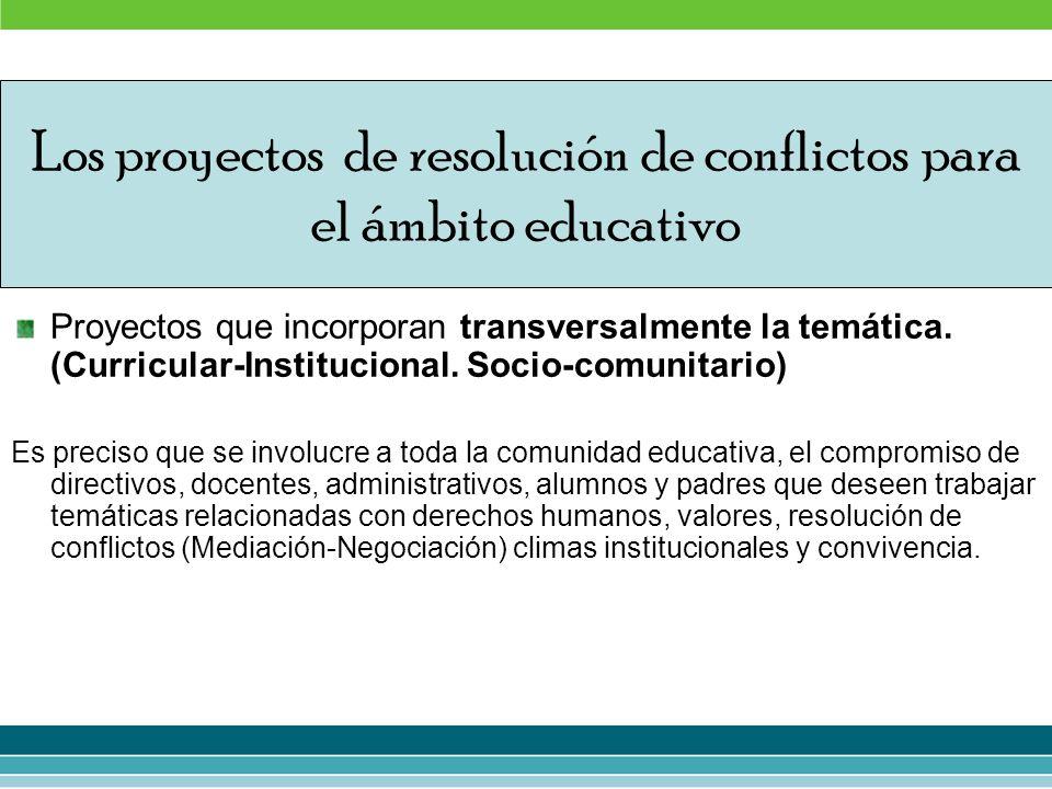 Proyectos que incorporan transversalmente la temática. (Curricular-Institucional. Socio-comunitario) Es preciso que se involucre a toda la comunidad e