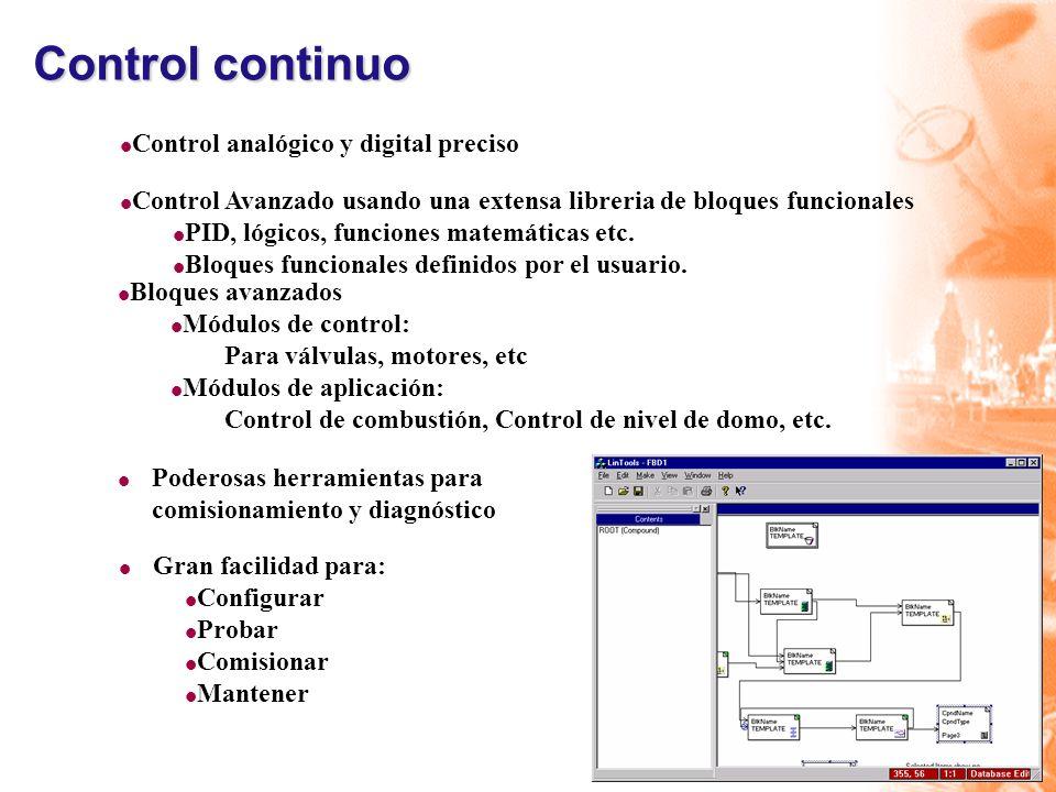 Control continuo l Gran facilidad para: l Configurar l Probar l Comisionar l Mantener l Control analógico y digital preciso l Control Avanzado usando una extensa libreria de bloques funcionales l PID, lógicos, funciones matemáticas etc.