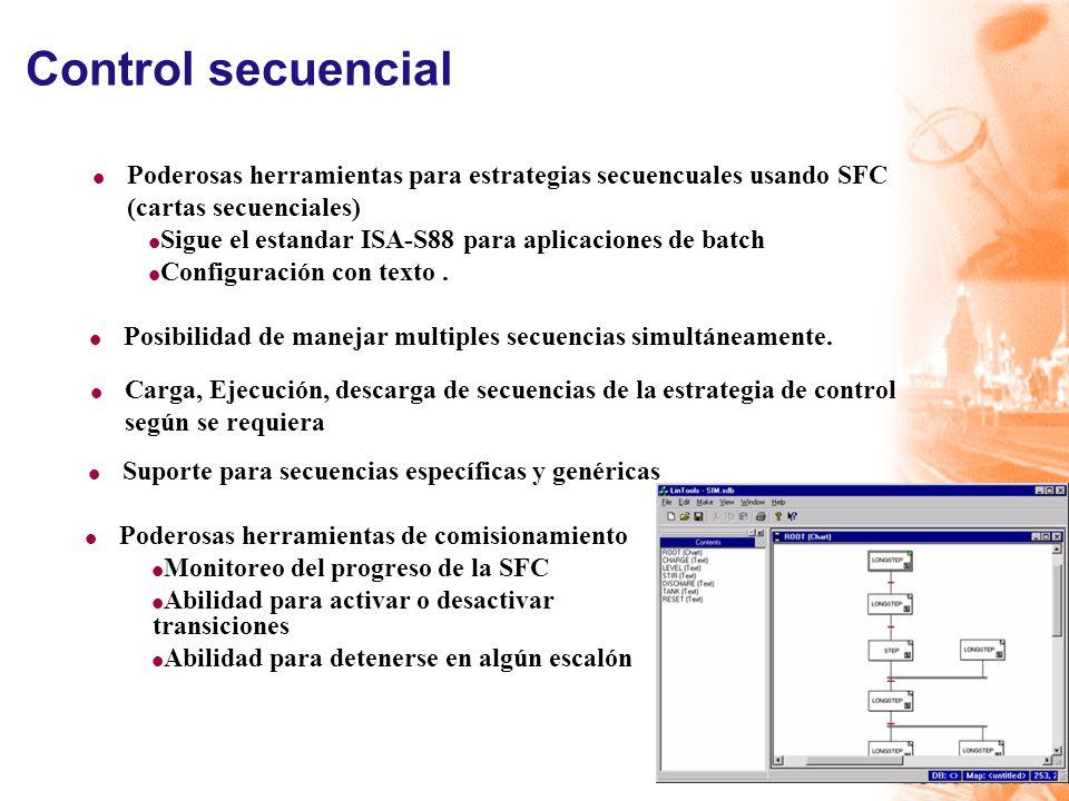 Control secuencial l Poderosas herramientas de comisionamiento l Monitoreo del progreso de la SFC l Abilidad para activar o desactivar transiciones l Abilidad para detenerse en algún escalón l Poderosas herramientas para estrategias secuencuales usando SFC (cartas secuenciales) l Sigue el estandar ISA-S88 para aplicaciones de batch l Configuración con texto.