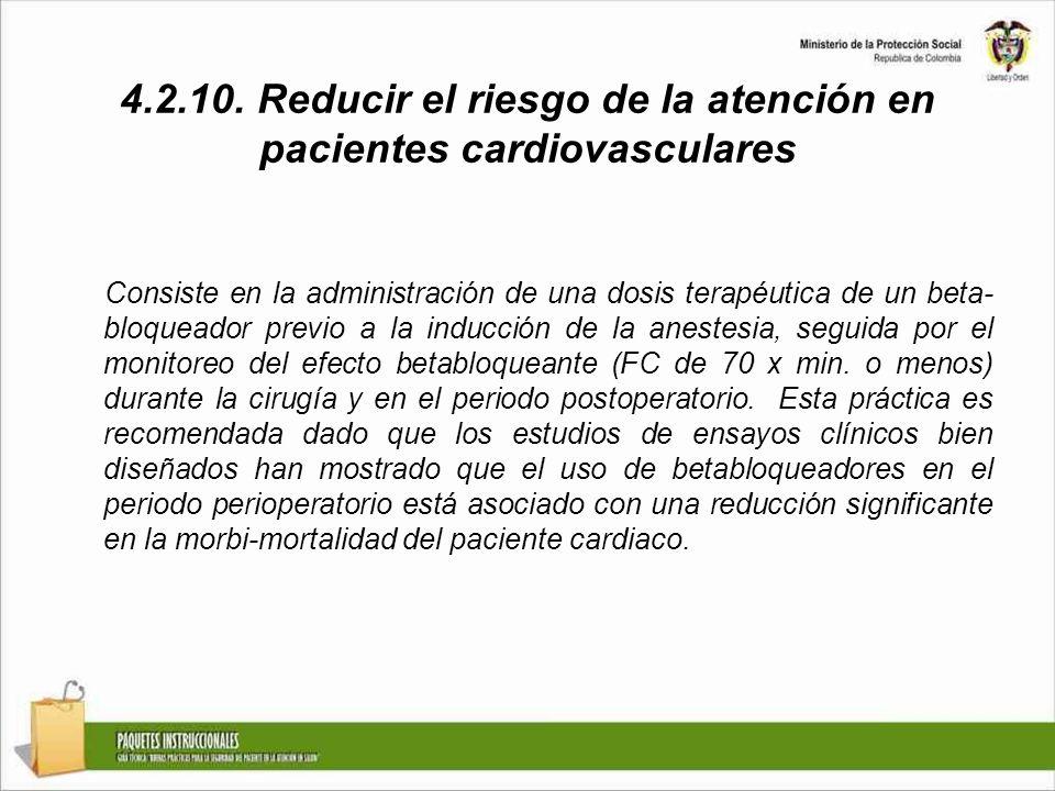 4.2.10. Reducir el riesgo de la atención en pacientes cardiovasculares Consiste en la administración de una dosis terapéutica de un beta- bloqueador p