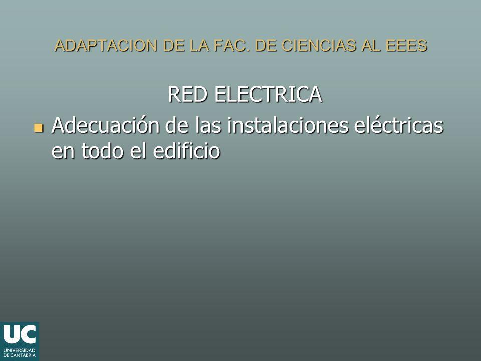 ADAPTACION DE LA FAC. DE CIENCIAS AL EEES RED ELECTRICA Adecuación de las instalaciones eléctricas en todo el edificio Adecuación de las instalaciones