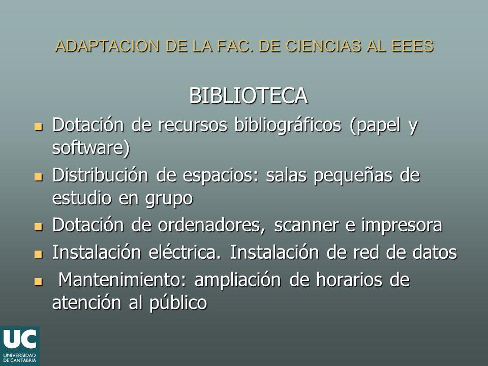 ADAPTACION DE LA FAC. DE CIENCIAS AL EEES BIBLIOTECA Dotación de recursos bibliográficos (papel y software) Dotación de recursos bibliográficos (papel