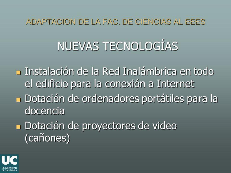 ADAPTACION DE LA FAC. DE CIENCIAS AL EEES NUEVAS TECNOLOGÍAS Instalación de la Red Inalámbrica en todo el edificio para la conexión a Internet Instala