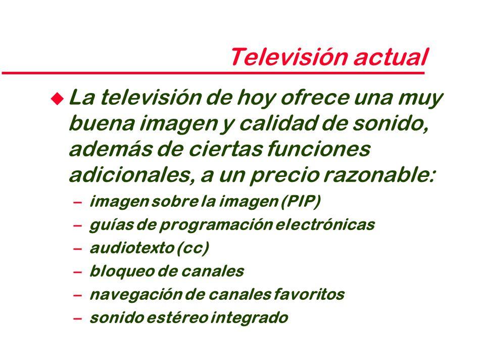 Televisión actual u La televisión de hoy ofrece una muy buena imagen y calidad de sonido, además de ciertas funciones adicionales, a un precio razonab