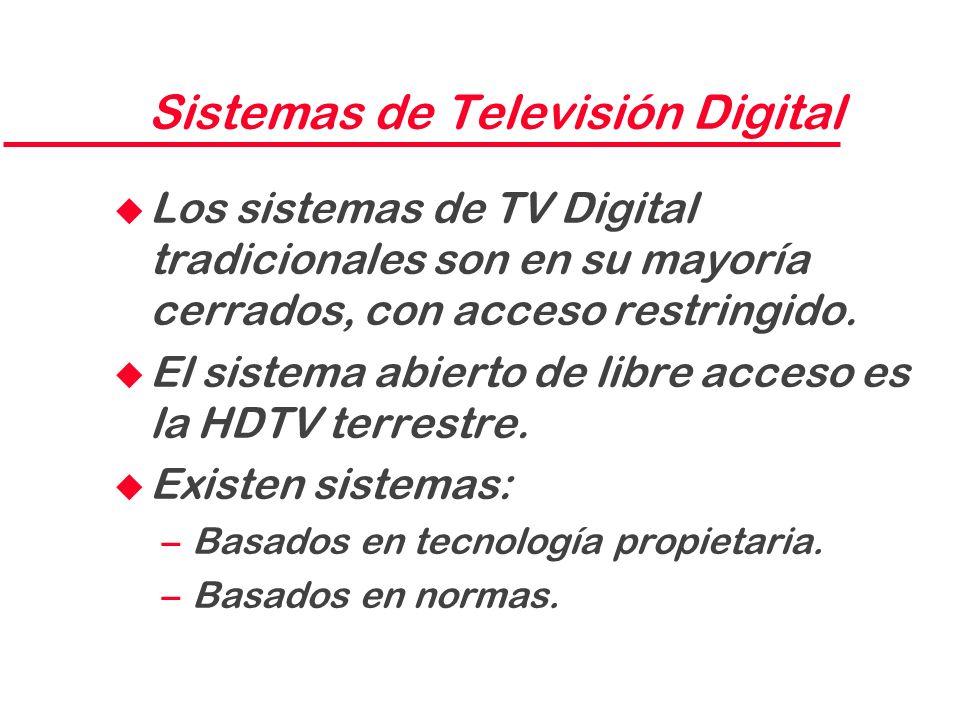 Sistemas de Televisión Digital u Los sistemas de TV Digital tradicionales son en su mayoría cerrados, con acceso restringido. u El sistema abierto de