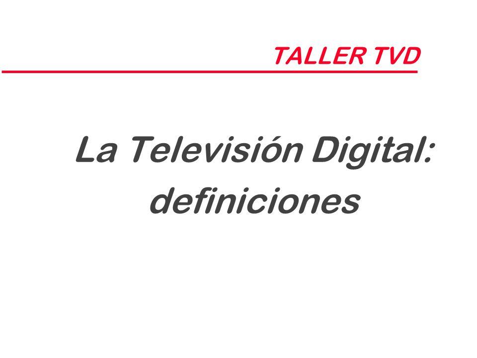 TALLER TVD La Televisión Digital: definiciones