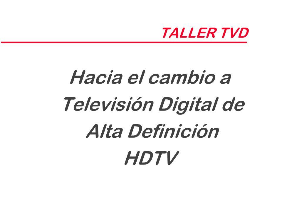 TALLER TVD Hacia el cambio a Televisión Digital de Alta Definición HDTV