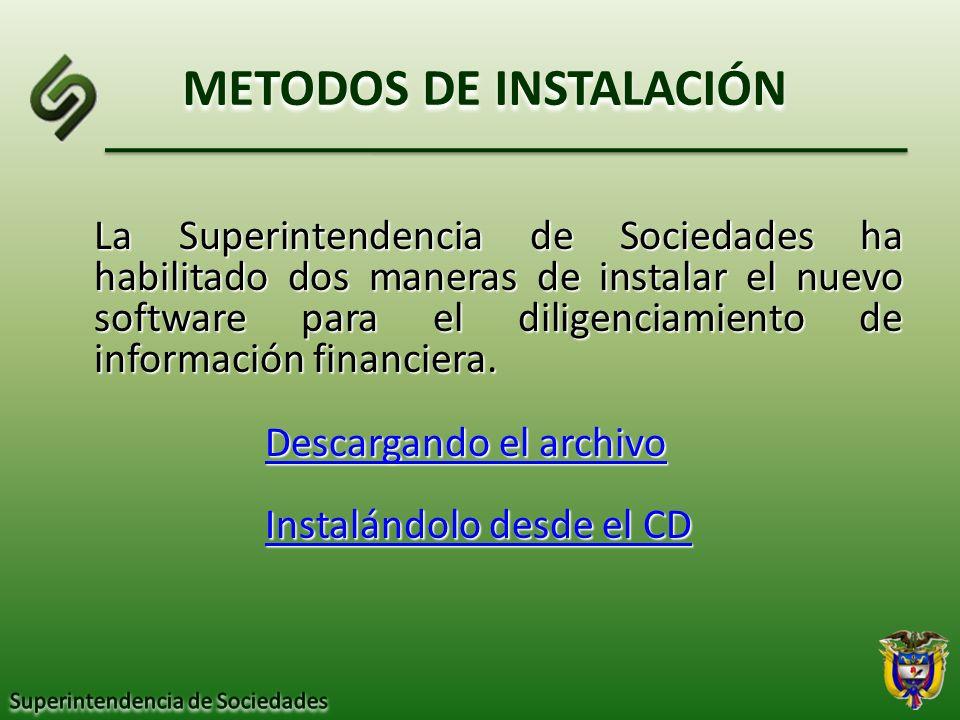 METODOS DE INSTALACIÓN La Superintendencia de Sociedades ha habilitado dos maneras de instalar el nuevo software para el diligenciamiento de informaci
