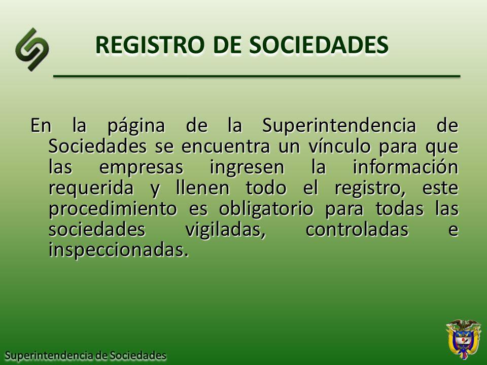 REGISTRO DE SOCIEDADES En la página de la Superintendencia de Sociedades se encuentra un vínculo para que las empresas ingresen la información requeri
