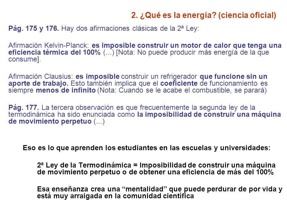 2. ¿Qué es la energía? (ciencia oficial) Pág. 175 y 176. Hay dos afirmaciones clásicas de la 2ª Ley: Afirmación Kelvin-Planck: es imposible construir