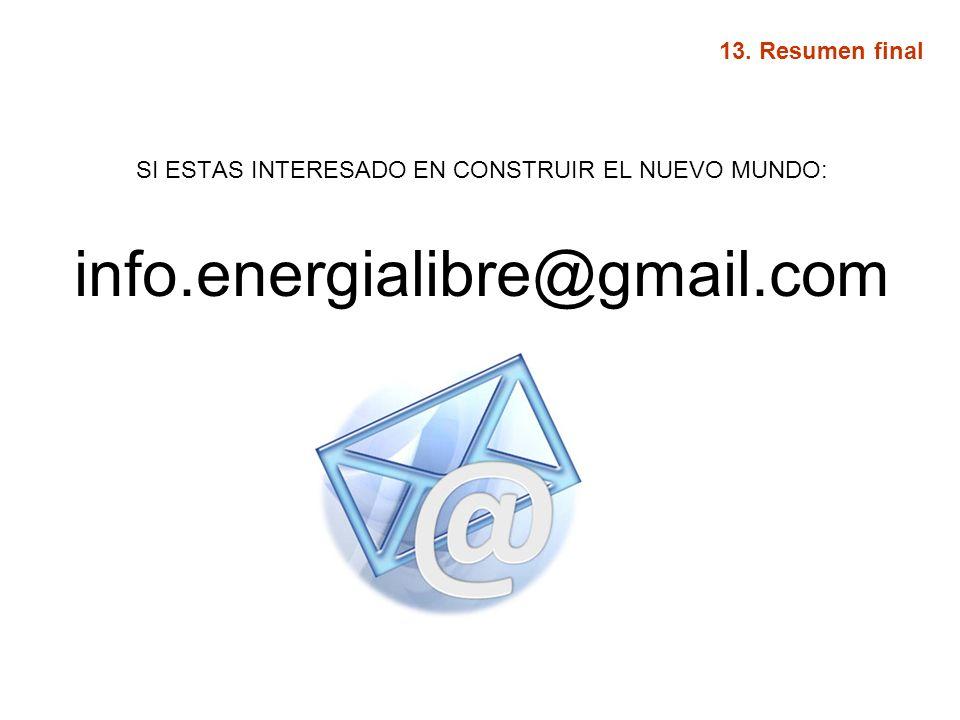 SI ESTAS INTERESADO EN CONSTRUIR EL NUEVO MUNDO: info.energialibre@gmail.com