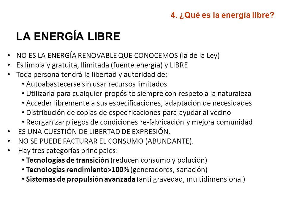 LA ENERGÍA LIBRE NO ES LA ENERGÍA RENOVABLE QUE CONOCEMOS (la de la Ley) Es limpia y gratuita, Ilimitada (fuente energía) y LIBRE Toda persona tendrá