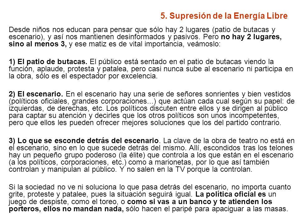 5. Supresión de la Energía Libre Desde niños nos educan para pensar que sólo hay 2 lugares (patio de butacas y escenario), y así nos mantienen desinfo