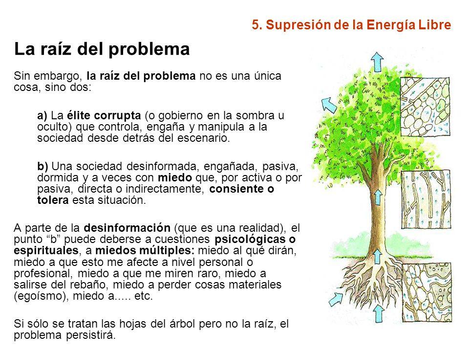 5. Supresión de la Energía Libre La raíz del problema Sin embargo, la raíz del problema no es una única cosa, sino dos: a) La élite corrupta (o gobier