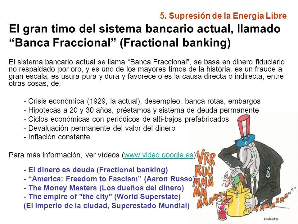 5. Supresión de la Energía Libre El gran timo del sistema bancario actual, llamado Banca Fraccional (Fractional banking) El sistema bancario actual se