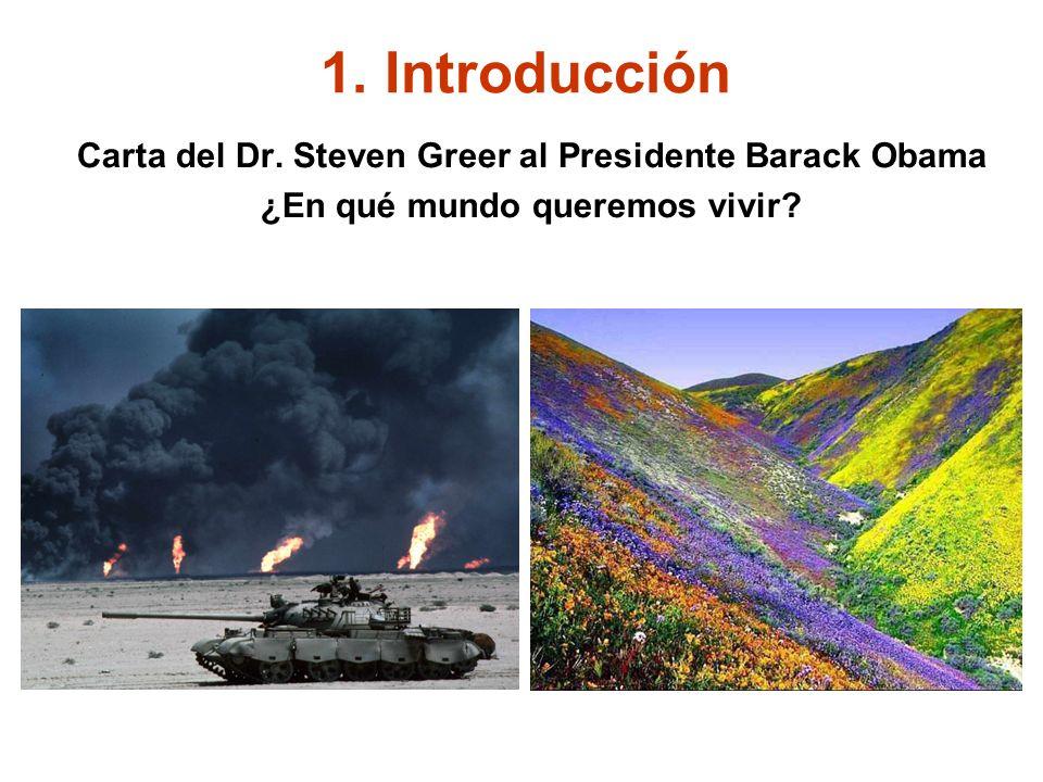 1. Introducción Carta del Dr. Steven Greer al Presidente Barack Obama ¿En qué mundo queremos vivir?
