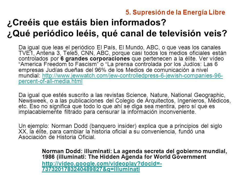 5. Supresión de la Energía Libre ¿Creéis que estáis bien informados? ¿Qué periódico leéis, qué canal de televisión veis? Da igual que leas el periódic