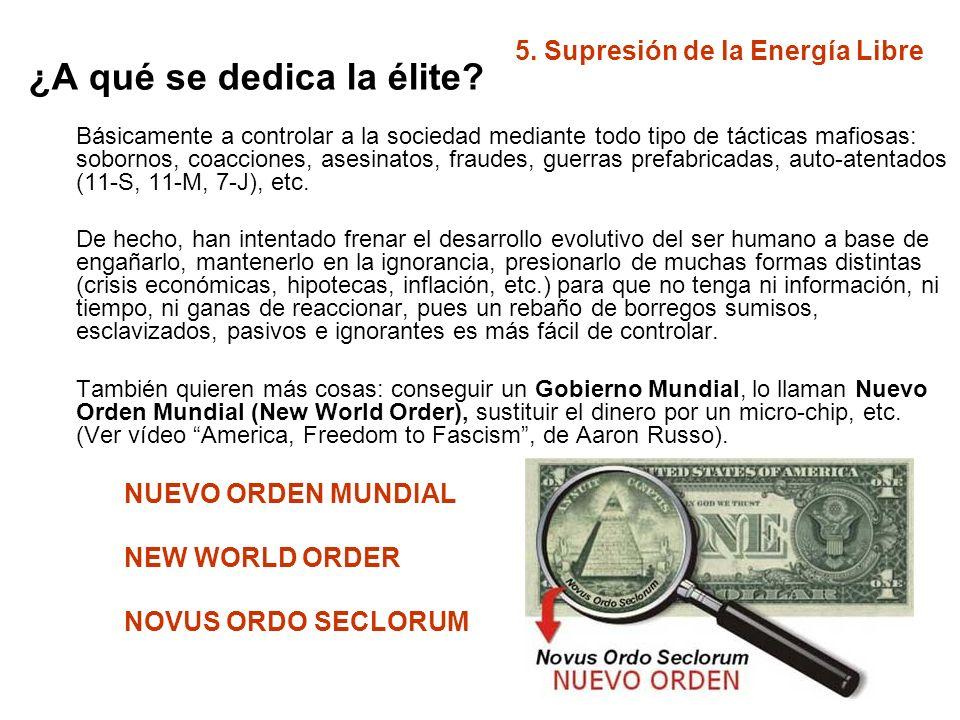 5. Supresión de la Energía Libre ¿A qué se dedica la élite? Básicamente a controlar a la sociedad mediante todo tipo de tácticas mafiosas: sobornos, c