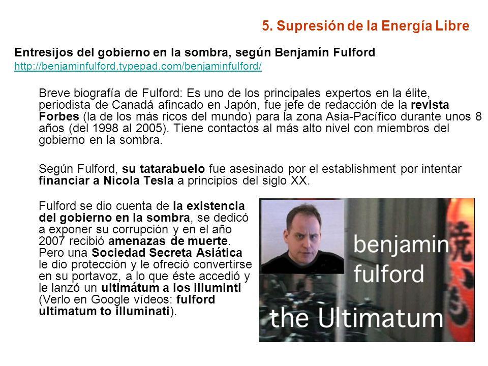 5. Supresión de la Energía Libre Entresijos del gobierno en la sombra, según Benjamín Fulford http://benjaminfulford.typepad.com/benjaminfulford/ Brev