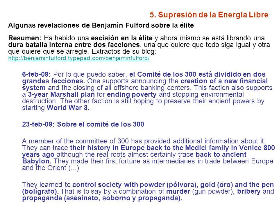 5. Supresión de la Energía Libre Algunas revelaciones de Benjamín Fulford sobre la élite Resumen: Ha habido una escisión en la élite y ahora mismo se