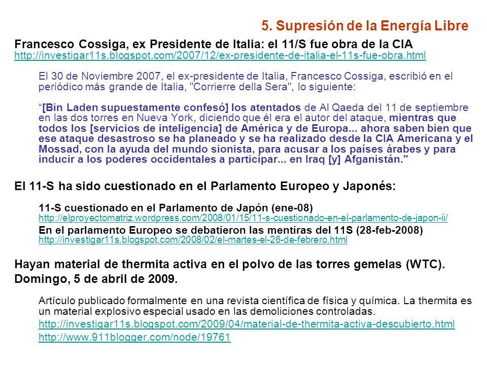 5. Supresión de la Energía Libre Francesco Cossiga, ex Presidente de Italia: el 11/S fue obra de la CIA http://investigar11s.blogspot.com/2007/12/ex-p
