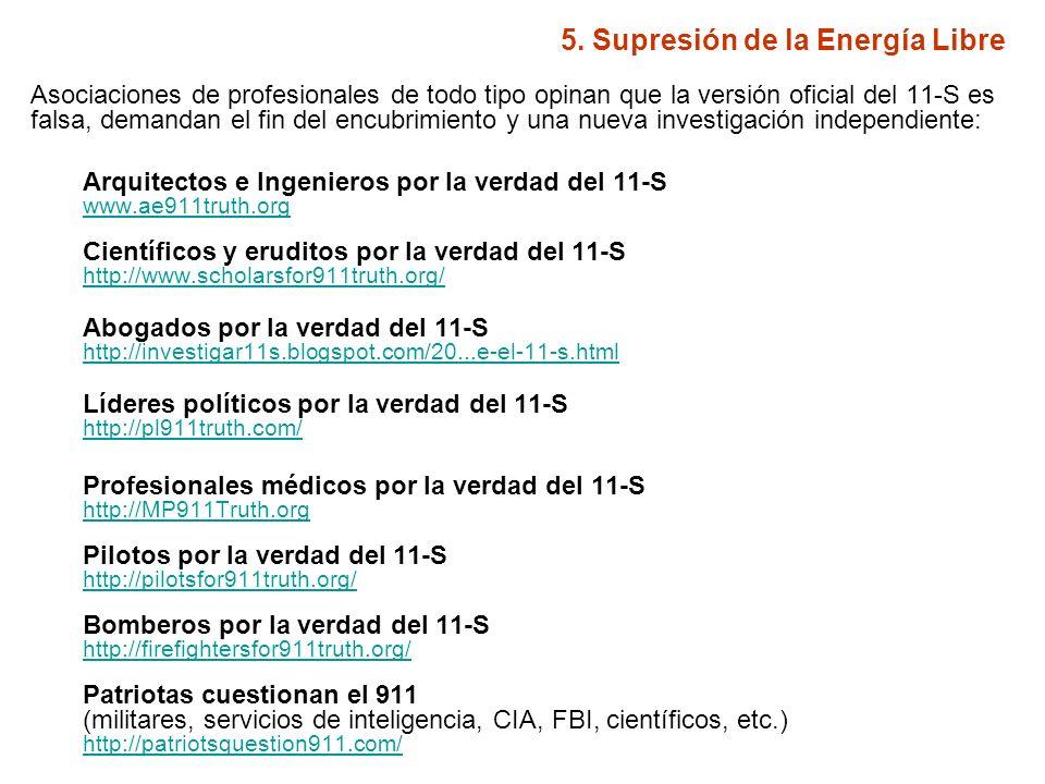 5. Supresión de la Energía Libre Asociaciones de profesionales de todo tipo opinan que la versión oficial del 11-S es falsa, demandan el fin del encub