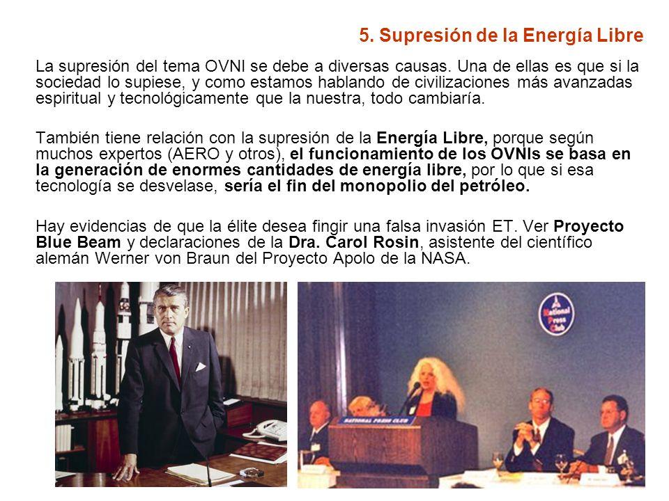 5. Supresión de la Energía Libre La supresión del tema OVNI se debe a diversas causas. Una de ellas es que si la sociedad lo supiese, y como estamos h