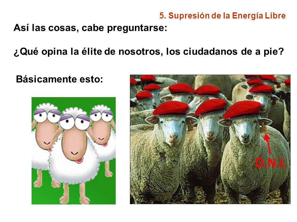 5. Supresión de la Energía Libre Así las cosas, cabe preguntarse: ¿Qué opina la élite de nosotros, los ciudadanos de a pie? Básicamente esto: