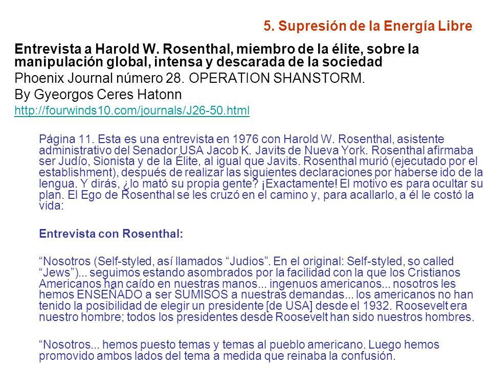 5. Supresión de la Energía Libre Entrevista a Harold W. Rosenthal, miembro de la élite, sobre la manipulación global, intensa y descarada de la socied