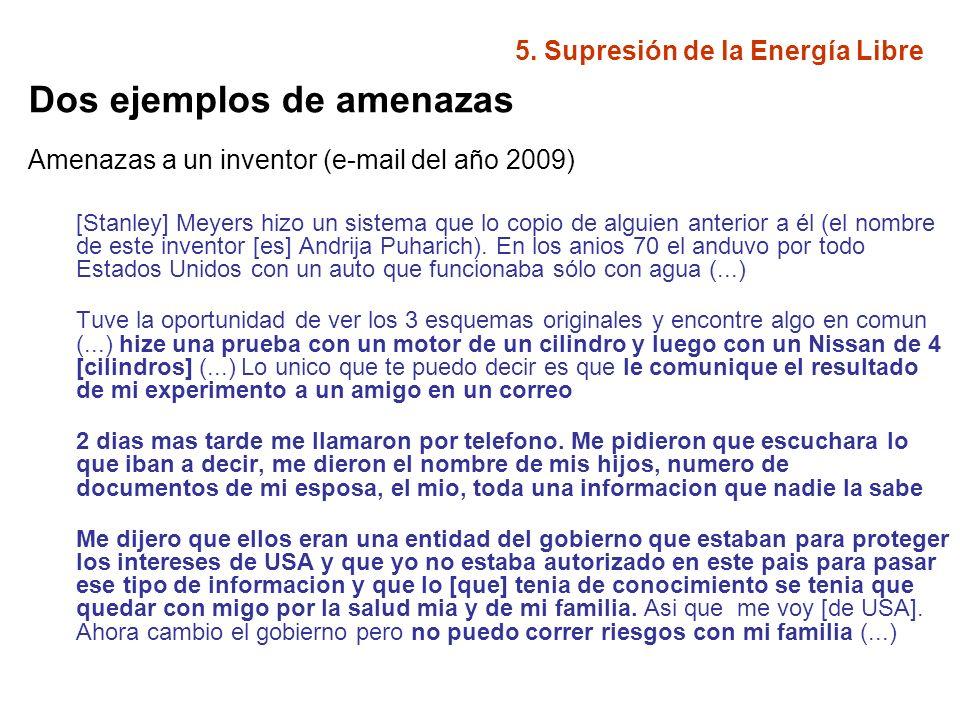 5. Supresión de la Energía Libre Dos ejemplos de amenazas Amenazas a un inventor (e-mail del año 2009) [Stanley] Meyers hizo un sistema que lo copio d