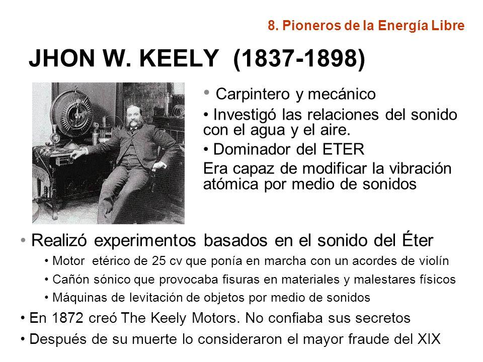 JHON W. KEELY (1837-1898) Carpintero y mecánico Investigó las relaciones del sonido con el agua y el aire. Dominador del ETER Era capaz de modificar l