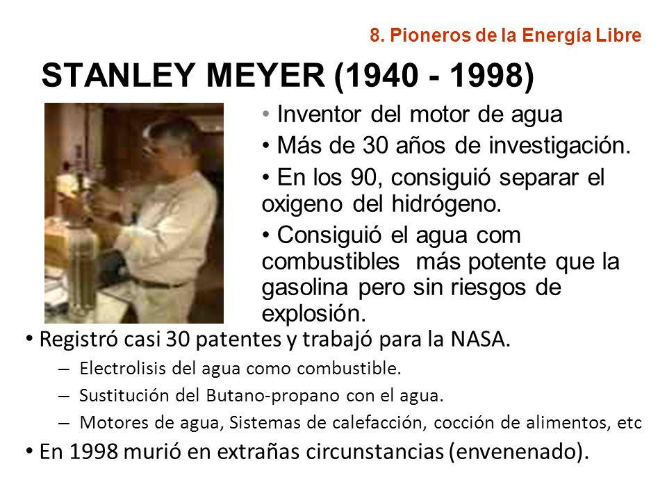 STANLEY MEYER (1940 - 1998) Inventor del motor de agua Más de 30 años de investigación. En los 90, consiguió separar el oxigeno del hidrógeno. Consigu