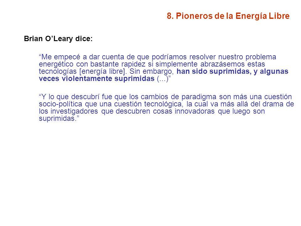 8. Pioneros de la Energía Libre Brian OLeary dice: Me empecé a dar cuenta de que podríamos resolver nuestro problema energético con bastante rapidez s