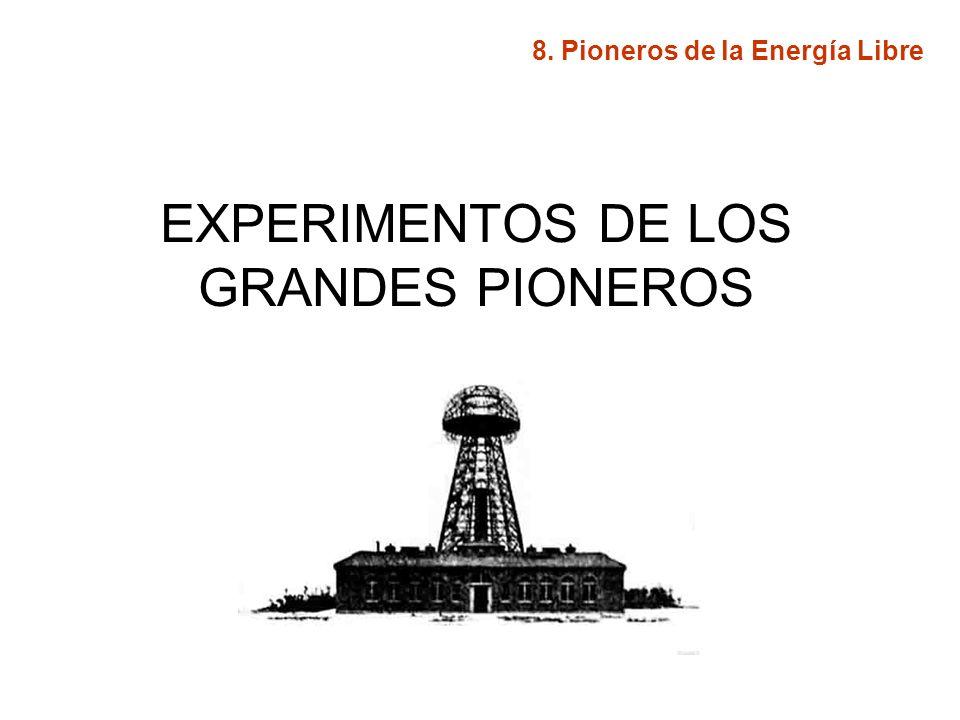 EXPERIMENTOS DE LOS GRANDES PIONEROS 8. Pioneros de la Energía Libre