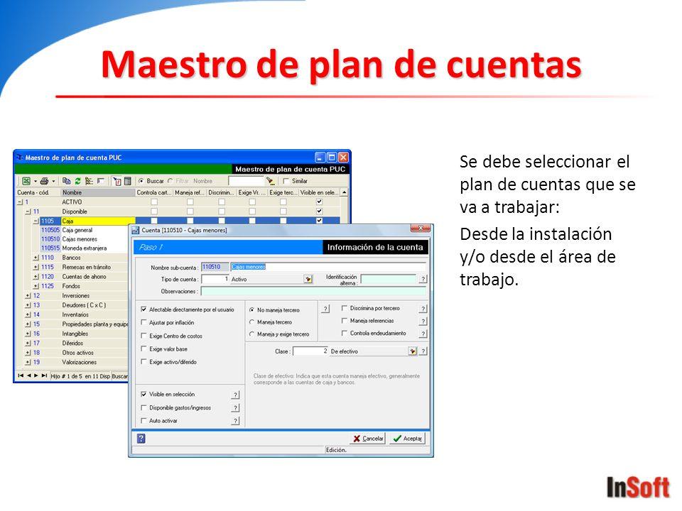 Maestro de plan de cuentas Se debe seleccionar el plan de cuentas que se va a trabajar: Desde la instalación y/o desde el área de trabajo.