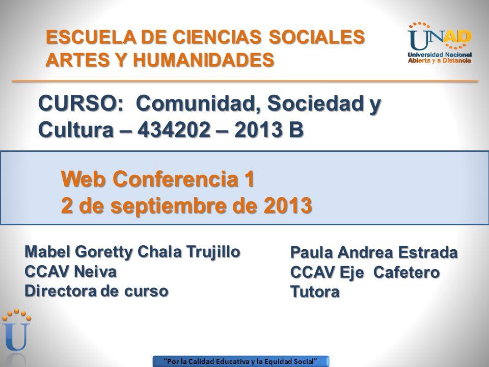Por la Calidad Educativa y la Equidad Social ESCUELA DE CIENCIAS SOCIALES ARTES Y HUMANIDADES CURSO: Comunidad, Sociedad y Cultura – 434202 – 2013 B P