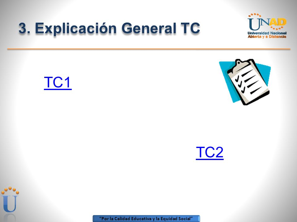 Por la Calidad Educativa y la Equidad Social 3. Explicación General TC TC1 TC2