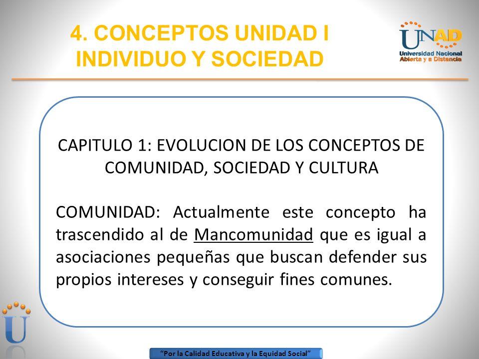 Por la Calidad Educativa y la Equidad Social 4. CONCEPTOS UNIDAD I INDIVIDUO Y SOCIEDAD CAPITULO 1: EVOLUCION DE LOS CONCEPTOS DE COMUNIDAD, SOCIEDAD