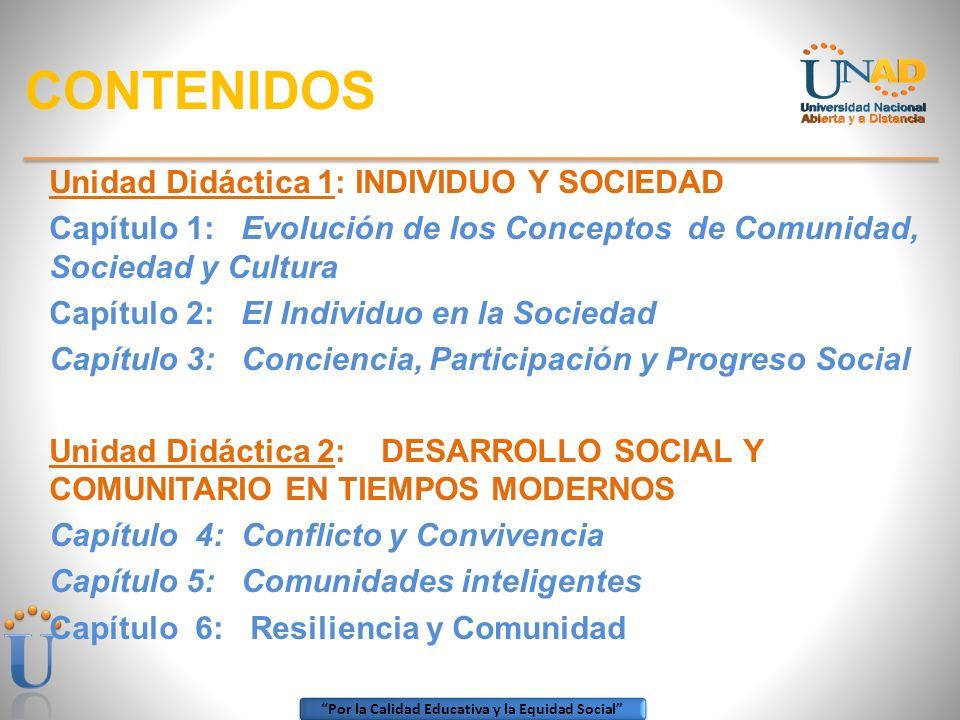 Por la Calidad Educativa y la Equidad Social CONTENIDOS Unidad Didáctica 1: INDIVIDUO Y SOCIEDAD Capítulo 1: Evolución de los Conceptos de Comunidad,