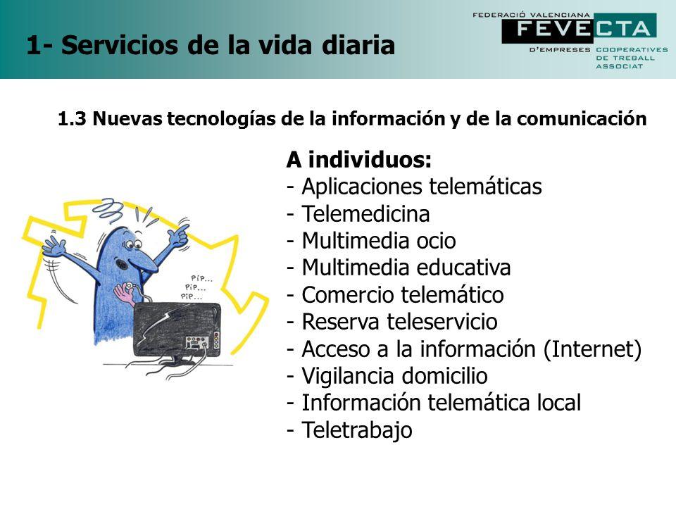 1- Servicios de la vida diaria A individuos: - Aplicaciones telemáticas - Telemedicina - Multimedia ocio - Multimedia educativa - Comercio telemático